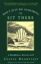 Don't Just Do Something, Sit There - A Mindfulness Retreat with Sylvia Boorstein ebook by Sylvia Boorstein