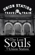 The Lost Souls of Union Station ebook by Fabian Rodriguez