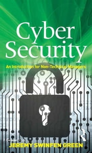 Cyber Security - An Introduction for Non-Technical Managers ebook by Jeremy Swinfen Green