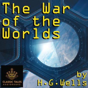 War of the Worlds, The - Classic Tales Edition audiobook by H.G. Wells