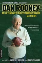 Dan Rooney - My 75 Years with the Pittsburgh Steelers and the NFL ebook by Dan Rooney, Andrew E. Masich, David F. Halaas