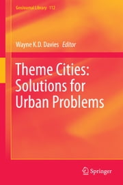Theme Cities: Solutions for Urban Problems ebook by Wayne K.D. Davies