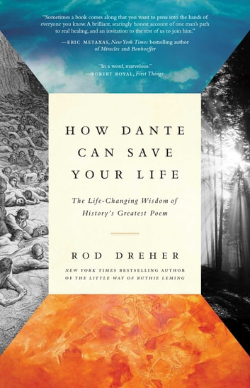 How Dante Can Save Your Life - The Life-Changing Wisdom of History's Greatest Poem ebook by Rod Dreher