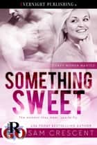 Something Sweet ebook by Sam Crescent