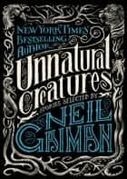 Unnatural Creatures - Stories Selected by Neil Gaiman eBook by Neil Gaiman