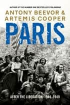 Paris After the Liberation - 1944 - 1949 ebook by Artemis Cooper, Antony Beevor