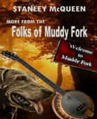 More from the Folks of Muddy Fork - From the author of Mail Order Bride ebook by Stanley Mcqueen
