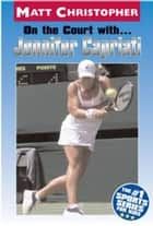 On the Court with ... Jennifer Capriati ebook by Matt Christopher