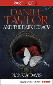 Daniel Taylor and the Dark Legacy - Part 1 of 3 ebook by Monica Davis