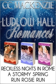 Ludlow Hall Romances - Box Set:Reckless Nights in Rome, A Stormy Spring and Run Rosie Run ebook by CC MacKenzie