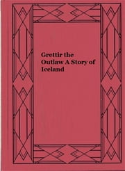 Grettir the Outlaw A Story of Iceland ebook by S. Baring-Gould