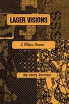 Laser Visions And Other Poems ebook by J.H. Jacobs