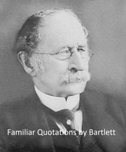 Familiar Quotations, Vintage Edition (Illustrated) ebook by Bartlett, John