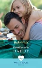 From Doctor To Daddy (Mills & Boon Medical) eBook by Becky Wicks