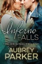 Inferno Falls Trilogy (Books 1-3) ebook by Aubrey Parker