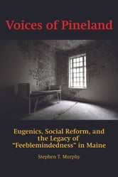 Voices of Pineland - Eugenics, Social Reform, and the Legacy of ebook by