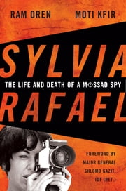 Sylvia Rafael - The Life and Death of a Mossad Spy ebook by Ram Oren,Moti Kfir,Shlomo Gazit (Ret.)