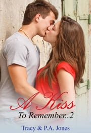 A Kiss To Remember..2 - A Kiss To Remember, #2 ebook by P.A. Jones