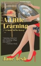 A Little Learning - A Madeline Maclin Mystery ebook by Jane Tesh