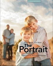 The Portrait - Understanding Portrait Photography ebook by Glenn Rand,Tim Meyer