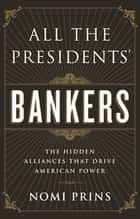 All the Presidents' Bankers ebook by Nomi Prins
