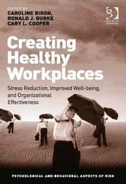 Creating Healthy Workplaces - Stress Reduction, Improved Well-being, and Organizational Effectiveness ebook by Professor Caroline Biron,Professor Ronald J Burke,Prof Sir Cary L Cooper CBE,Professor Ronald J Burke,Prof Sir Cary L Cooper CBE