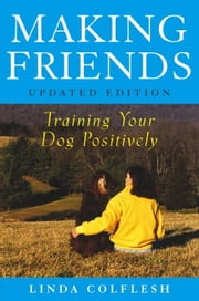 Making Friends: Training Your Dog Positively ebook by Colflesh, Linda
