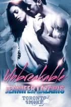 Unbreakable - The Toronto Smoke Series, #1 ebook by Jennifer Lazaris