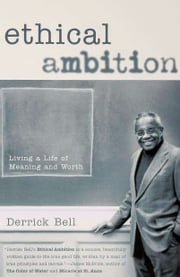 Ethical Ambition - Living A Life of Meaning and Worth ebook by Derrick Bell