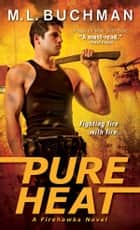 Pure Heat ebook by M. L. Buchman
