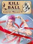 Kill Ball ebook by Carlton Mellick III,Manuel Preitano,Tatiana Sansone