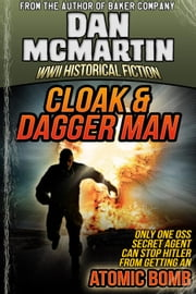 Cloak & Dagger Man - World War II Historical Fiction ebook by Dan McMartin
