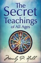The Secret Teachings of All Ages ebook by Manly P. Hall, Digital Fire