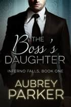 The Boss's Daughter (Inferno Falls, Book One) ebook by Aubrey Parker