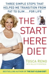 The Start Here Diet - Three Simple Steps That Helped Me Transition from Fat to Slim . . . for Life ebook by Tosca Reno,Billie Fitzpatraick