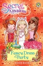 Secret Kingdom: Fancy Dress Party - Book 17 ebook by Rosie Banks