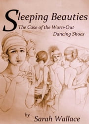 Sleeping Beauties: The Case of the Worn-Out Dancing Shoes ebook by Sarah Wallace