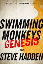 Swimming Monkeys: Genesis (Book 1 in the Swimming Monkeys Trilogy) ebook by Steve Hadden