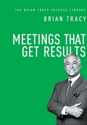 Meetings That Get Results (The Brian Tracy Success Library) ebook by Brian Tracy