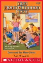 The Baby-Sitters Club #98: Dawn and Too Many Sitters ebook by Ann M. Martin