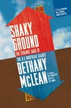 Shaky Ground - The Strange Saga of the U.S. Mortgage Giants ebook by Bethany McLean
