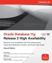 Oracle Database 11g Release 2 High Availability: Maximize Your Availability with Grid Infrastructure, RAC and Data Guard ebook by Scott Jesse,Bill Burton,Bryan Vongray