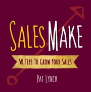 Sales Make: 50 Tips to Grow Your Sales ebook by Pat G Lynch