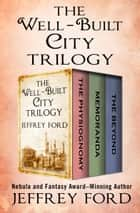 The Well-Built City Trilogy - The Physiognomy, Memoranda, and The Beyond ebook by Jeffrey Ford