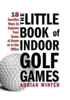 Little Book of Indoor Golf Games ebook by Adrian Winter
