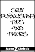 Self-Publishing Tips and Tricks ebook by Jason Z. Christie