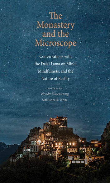 The Monastery and the Microscope - Conversations with the Dalai Lama on Mind, Mindfulness, and the Nature of Reality ebook by
