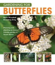 Gardening for Butterflies - Planning and planting an insect-friendly garden ebook by Steve Woodhall,Lindsay Gray