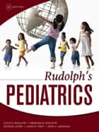 Rudolph's Pediatrics, 22nd Edition ebook by Lewis First, Anne A. Gershon, Colin D. Rudolph,...
