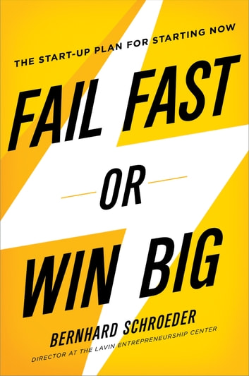 Fail Fast or Win Big - The Start-Up Plan for Starting Now eBook by Bernhard Schroeder